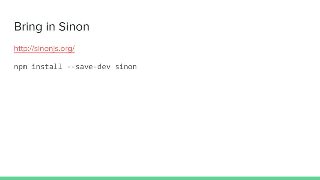 Bring in Sinon http://sinonjs.org/ npm install ...