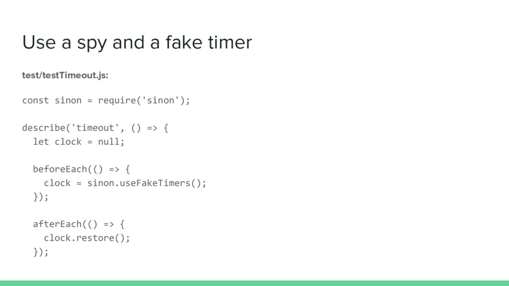 Use a spy and a fake timer test/testTimeout.js:...