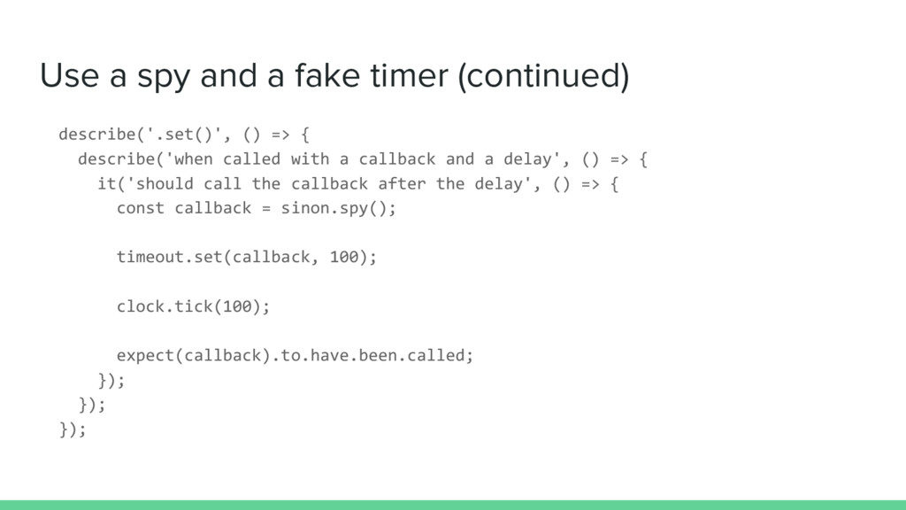 Use a spy and a fake timer (continued) describe...