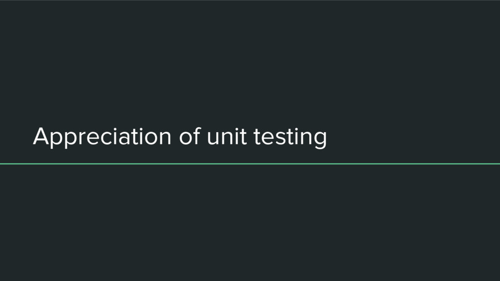 Appreciation of unit testing