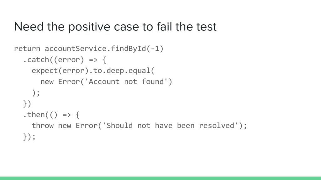 Need the positive case to fail the test return ...