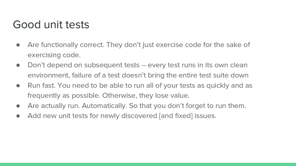 Good unit tests ● Are functionally correct. The...