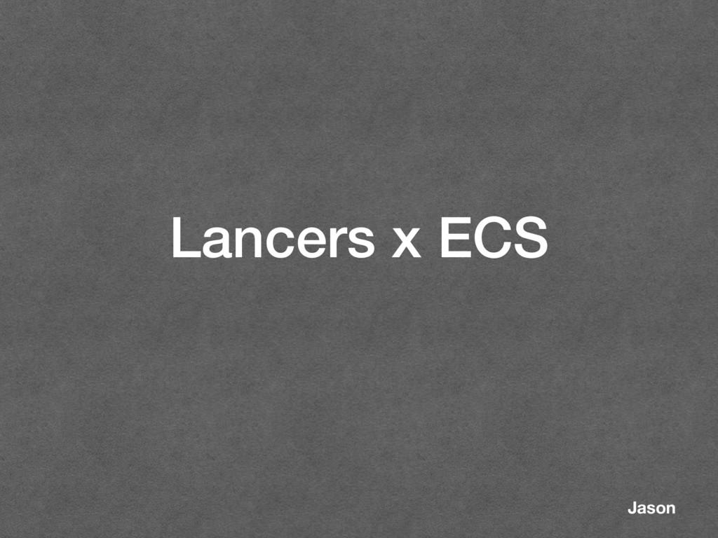Lancers x ECS Jason