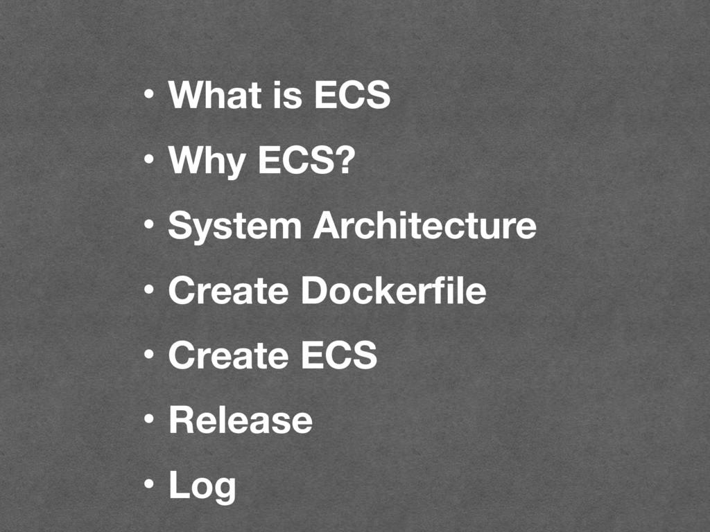 ɾWhat is ECS ɾWhy ECS? ɾSystem Architecture ɾCr...