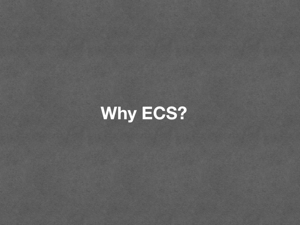 Why ECS?