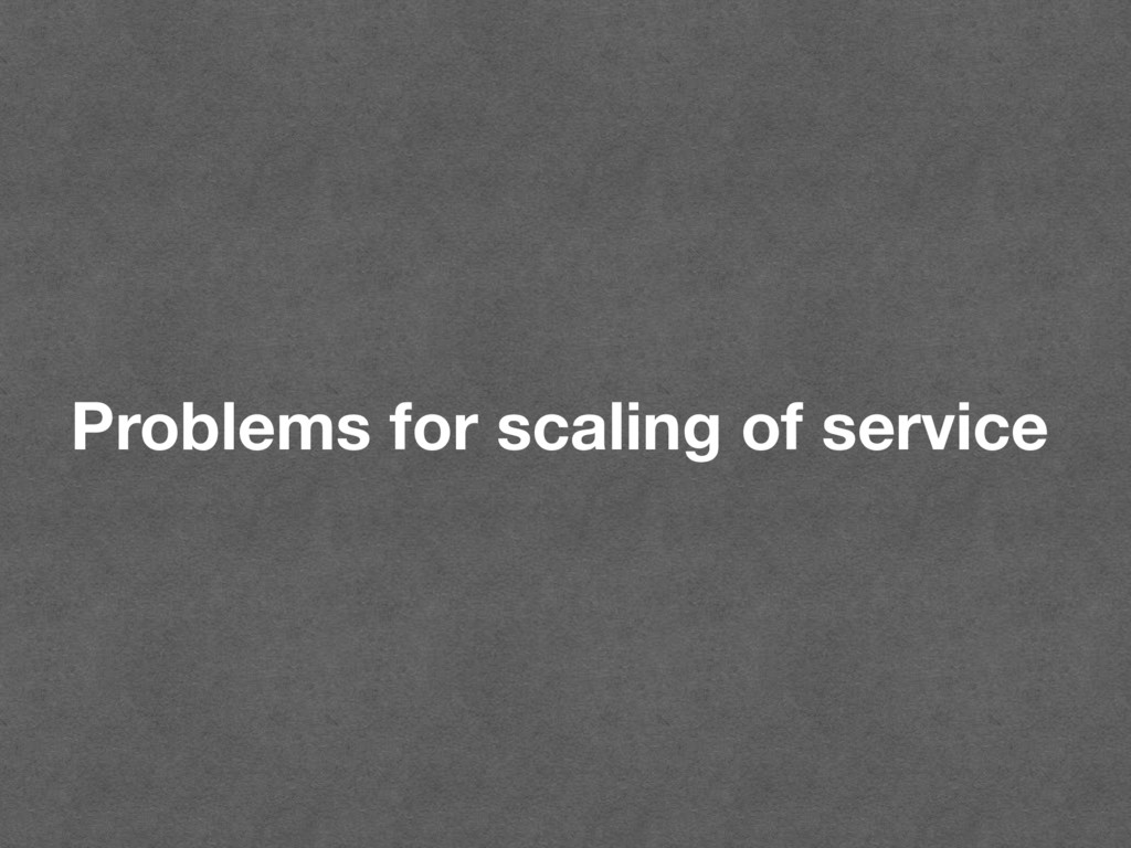 Problems for scaling of service