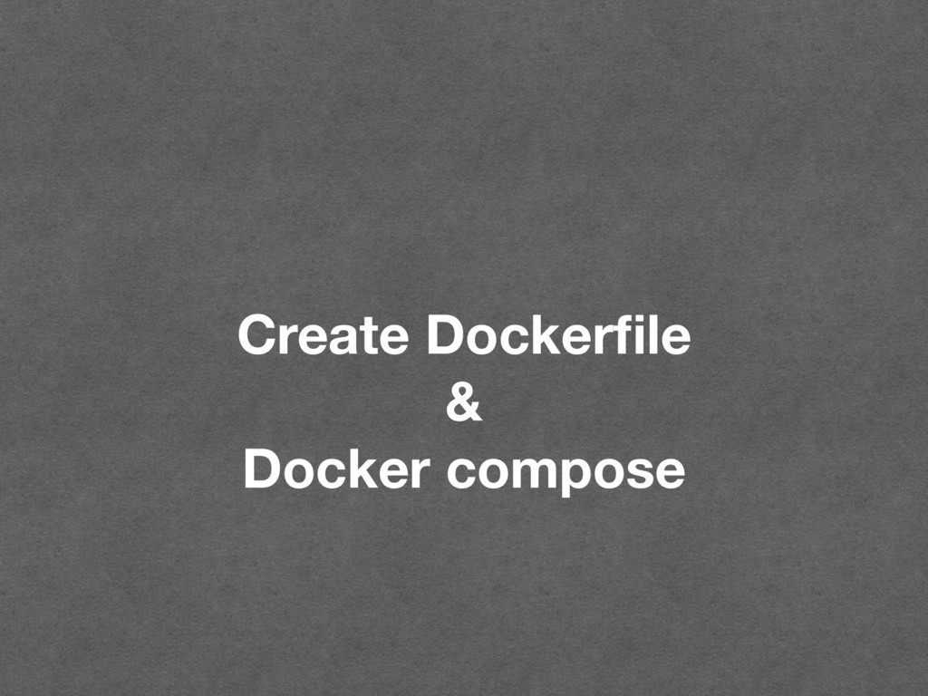 Create Dockerfile & Docker compose