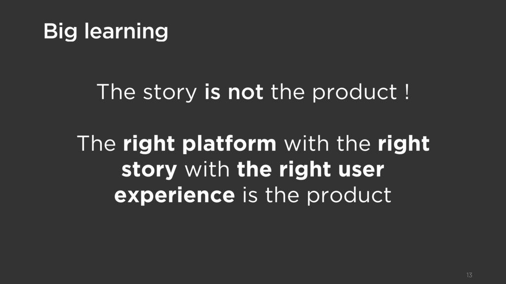 The story is not the product ! The right platfo...