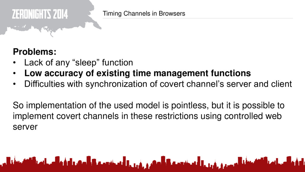Timing Channels in Browsers Problems: • Lack of...