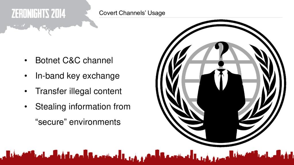 Covert Channels' Usage • Botnet C&C channel • I...