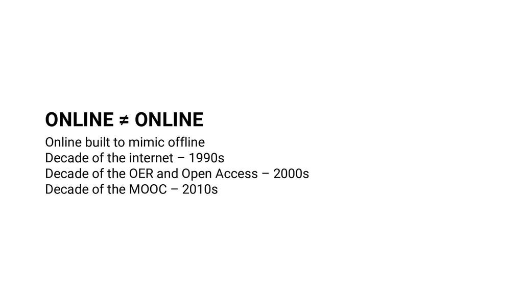 ONLINE ≠ ONLINE Online built to mimic offline D...