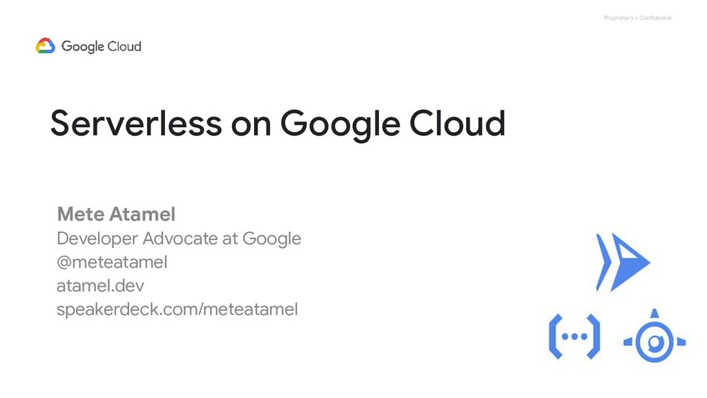Proprietary + Confidential Serverless on Google...