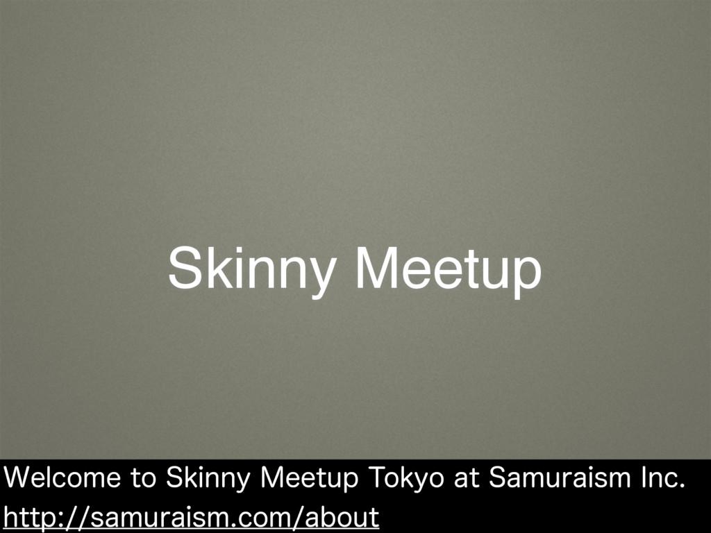 Skinny Meetup 8FMDPNFUP4LJOOZ.FFUVQ5PLZPBU...