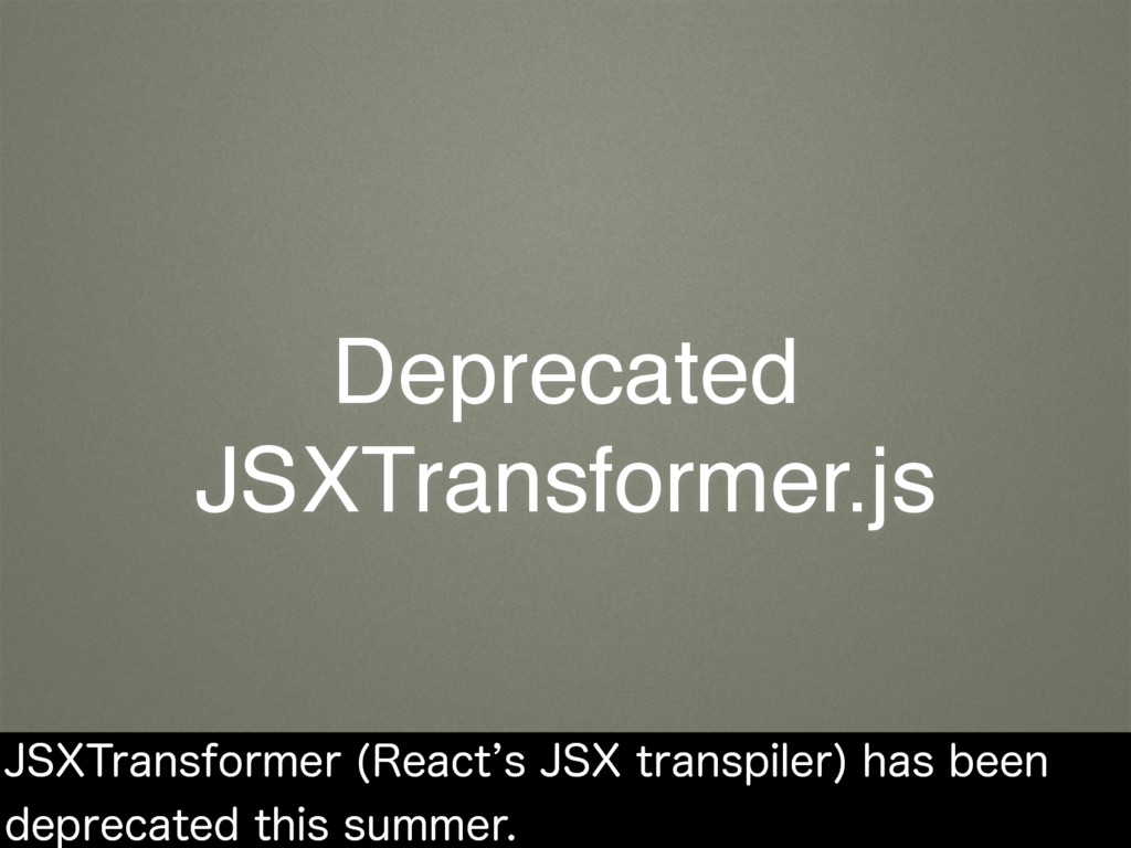 Deprecated JSXTransformer.js +495SBOTGPSNFS 3F...