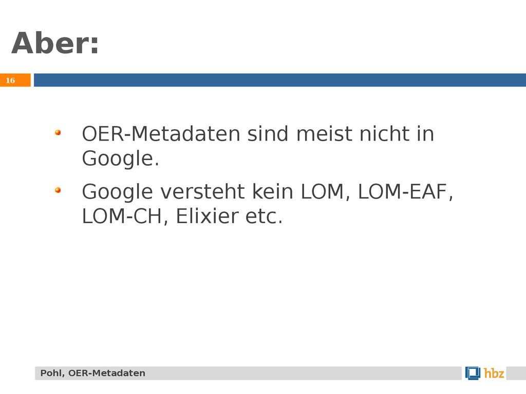 Aber: 16 OER-Metadaten sind meist nicht in Goog...