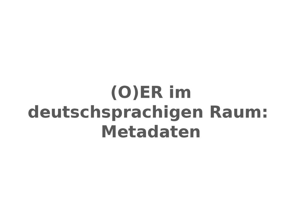 (O)ER im deutschsprachigen Raum: Metadaten