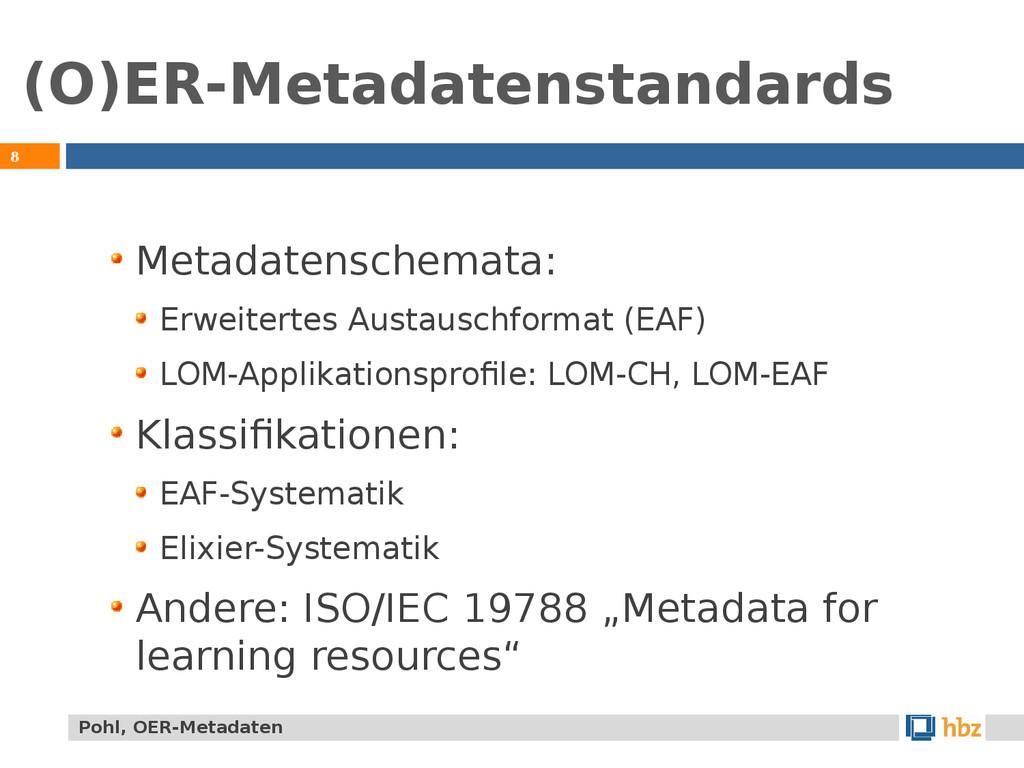 (O)ER-Metadatenstandards 8 Metadatenschemata: E...