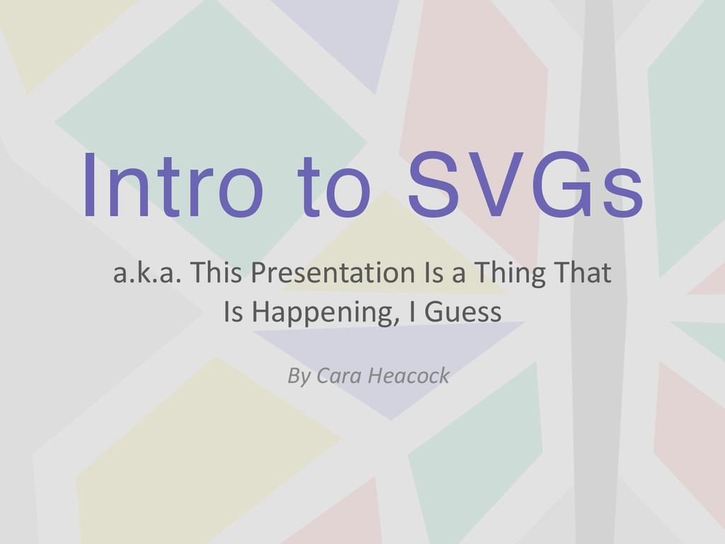 Intro to SVGs a.k.a.	