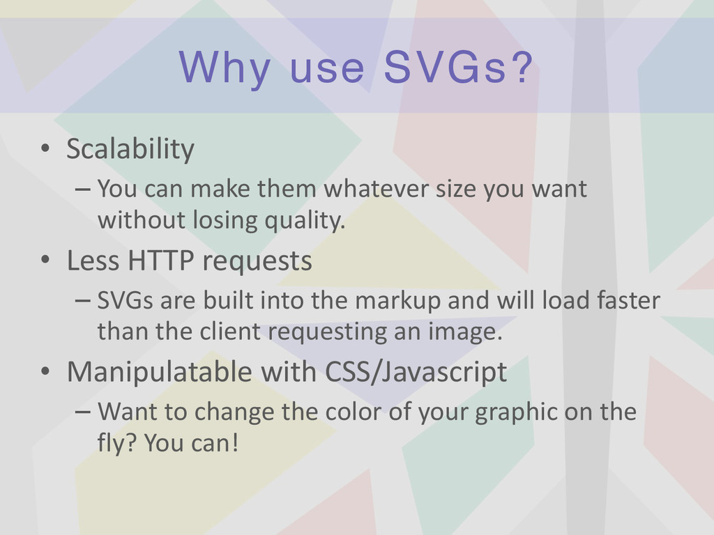 Why use SVGs? • Scalability	