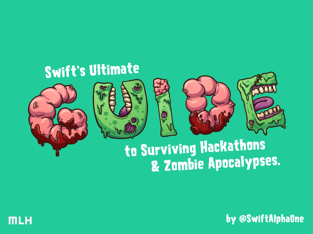 Swift's Ultimate to Surviving Hackathons & Zomb...