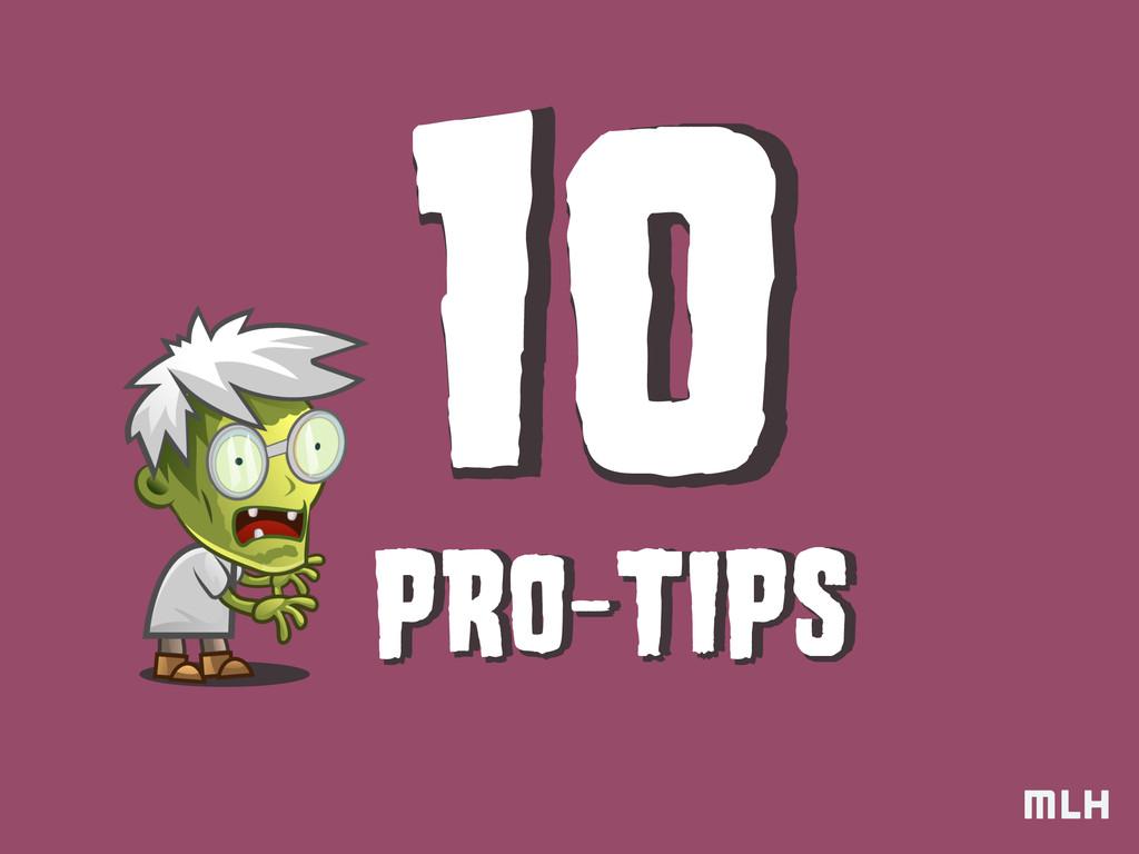 PRO-TIPS PRO-TIPS 10 10 10 10 PRO-TIPS