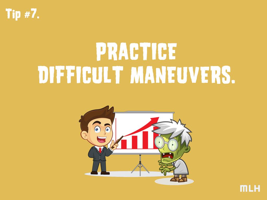 Tip #7. PRACTICE DIFFICULT MANEUVERS.