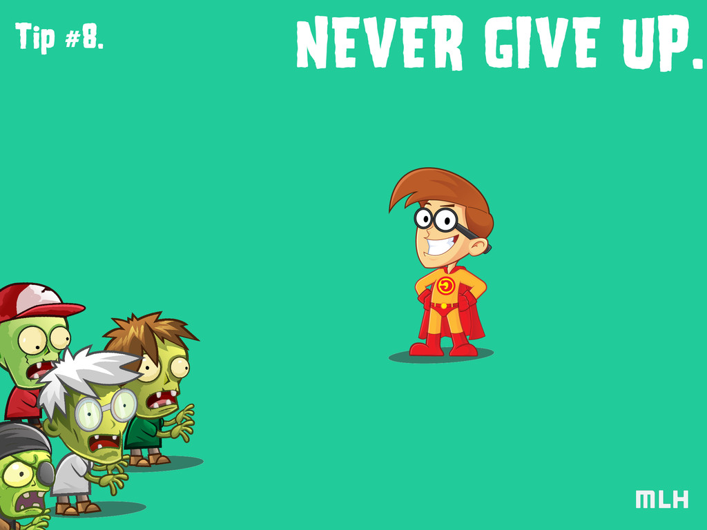 Tip #8. NEVER GIVE UP.