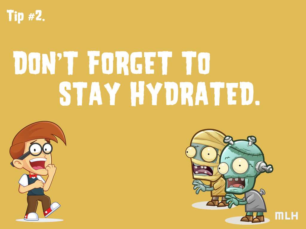 Tip #2. DON'T FORGET TO STAY HYDRATED.