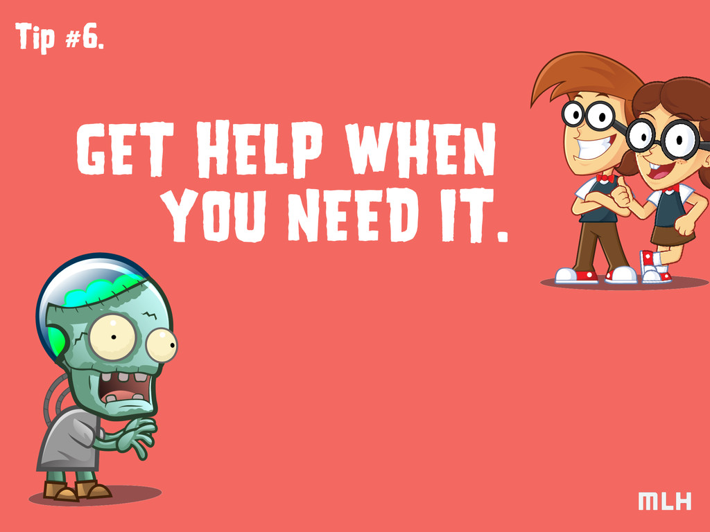 Tip #6. GET HELP WHEN YOU NEED IT.