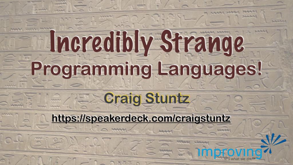 Incredibly Strange Programming Languages! Craig...