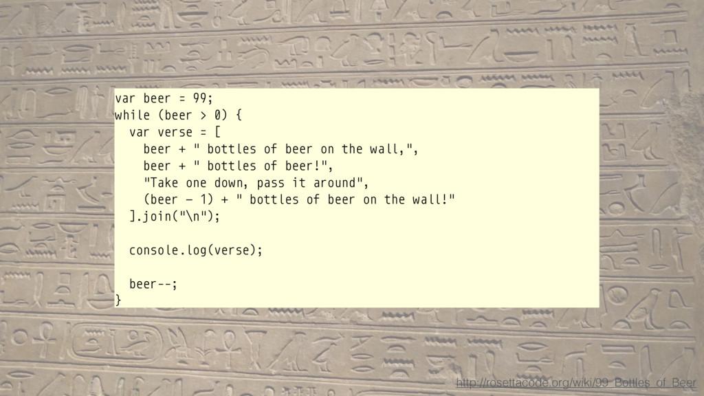 var beer = 99; while (beer > 0) { var verse = [...