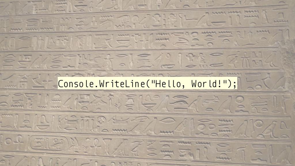 "Console.WriteLine(""Hello, World!"");"