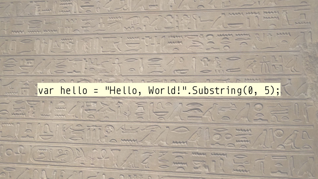 "var hello = ""Hello, World!"".Substring(0, 5);"