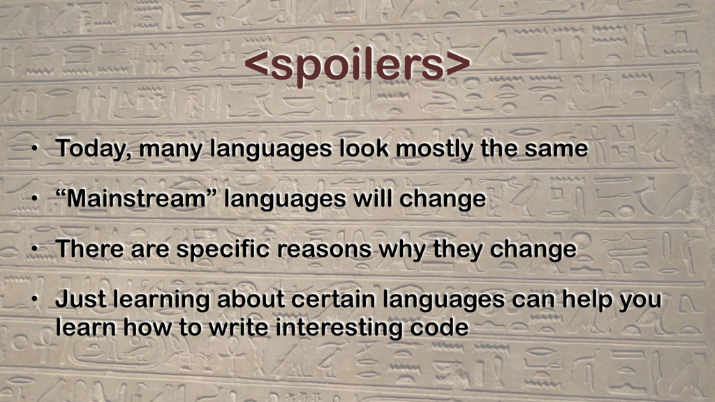 <spoilers> • Today, many languages look mostly ...