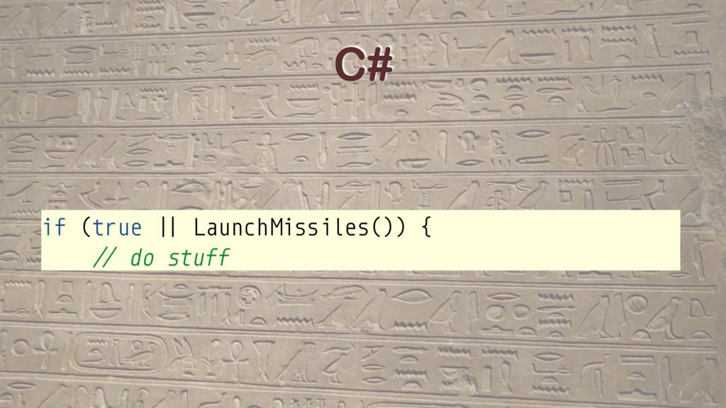"C# if (true *+ LaunchMissiles()) { !"" do stuff"