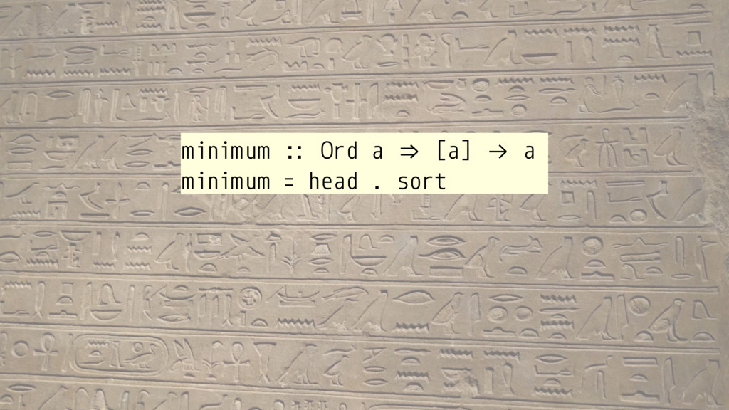"minimum :: Ord a &. [a] ""→ a minimum = head . s..."