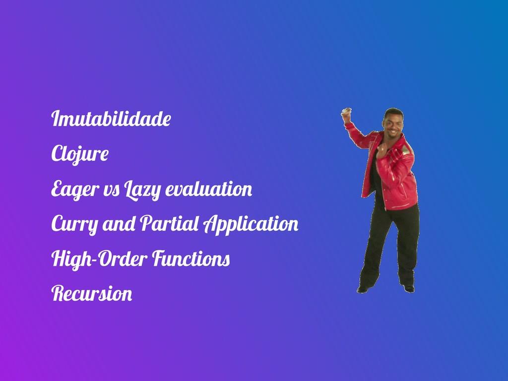 Imutabilidade Clojure Eager vs Lazy evaluation ...