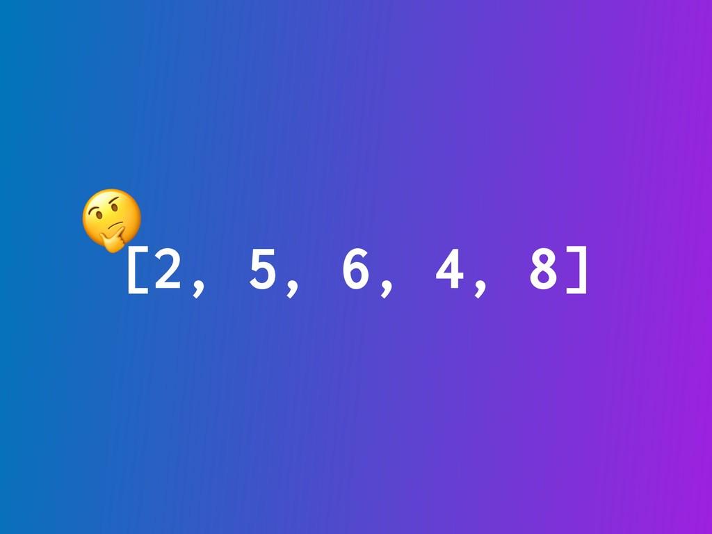 [2, 5, 6, 4, 8]