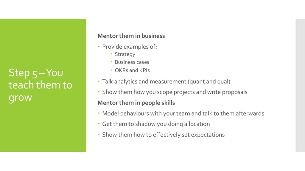 Step 5 –You teach them to grow Mentor them in b...