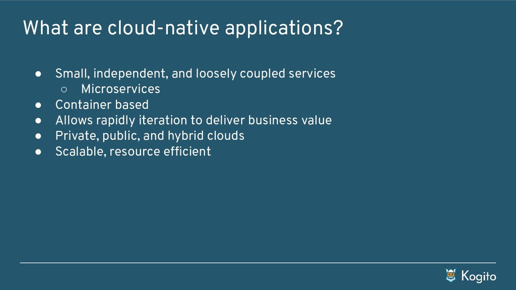 What are cloud-native applications? ● Small, in...