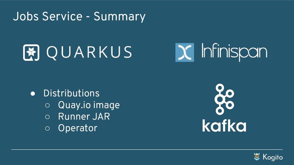 Jobs Service - Summary ● Distributions ○ Quay.i...