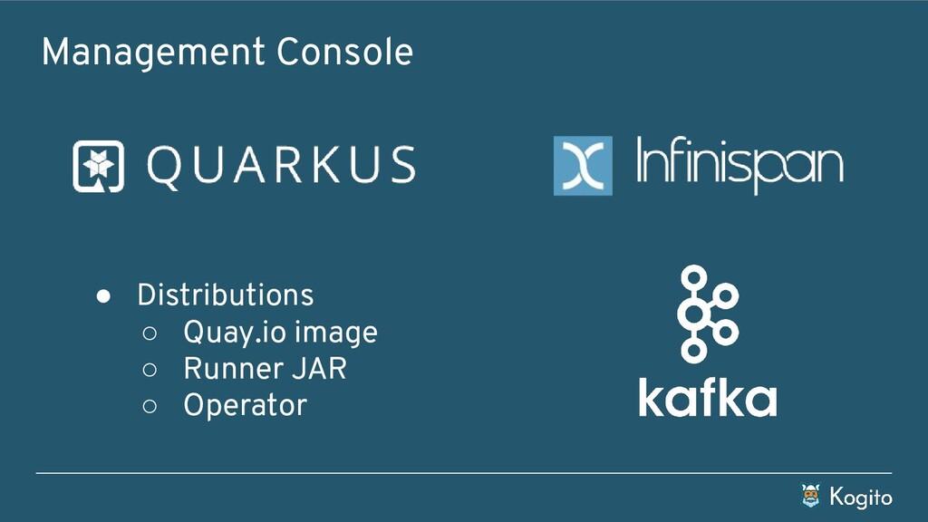 Management Console ● Distributions ○ Quay.io im...