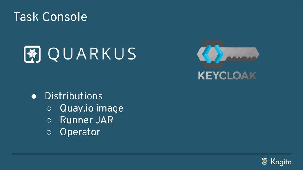 Task Console ● Distributions ○ Quay.io image ○ ...