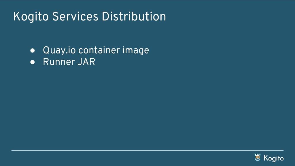 Kogito Services Distribution ● Quay.io containe...