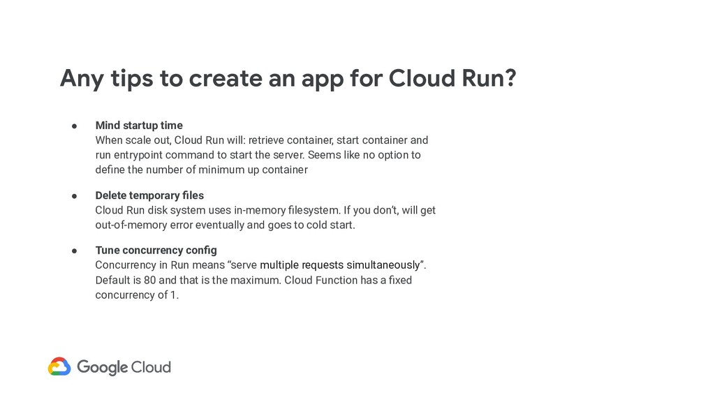 ● Mind startup time When scale out, Cloud Run w...
