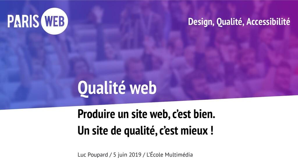 Qualité web Produire un site web, c'est bien. U...