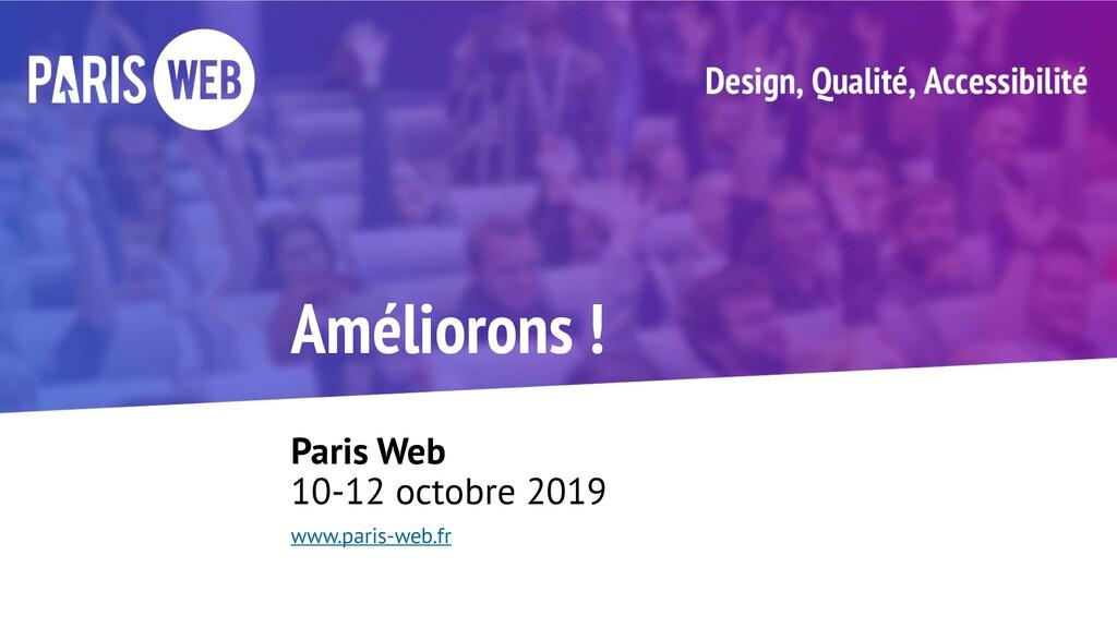 Améliorons ! Paris Web 10-12 octobre 2019 www.p...