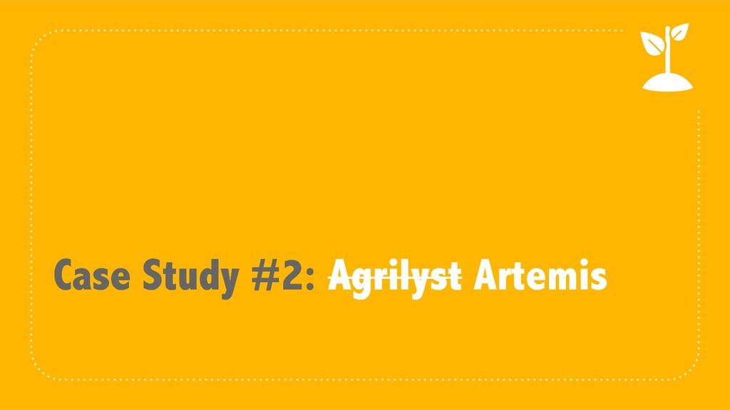 Case Study #2: Agrilyst Case Study #2: Agrilyst...