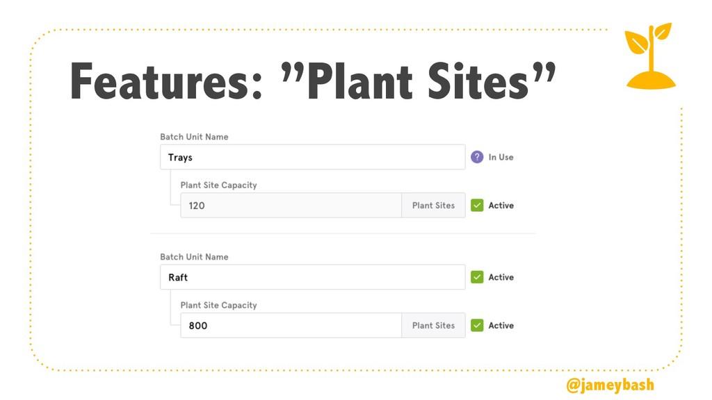 "Features: ""Plant Sites"" @jameybash"