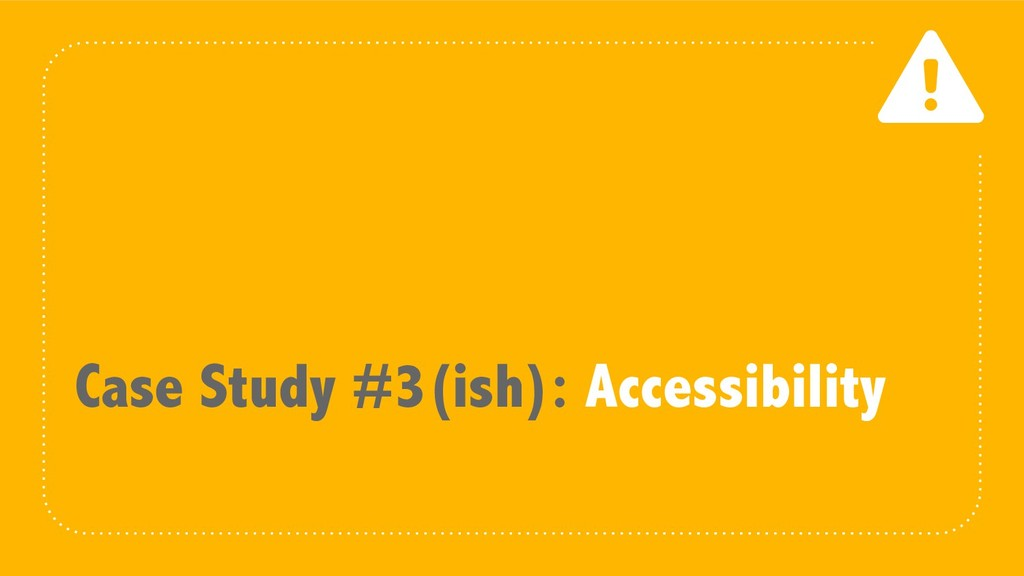 Case Study #3(ish): Accessibility